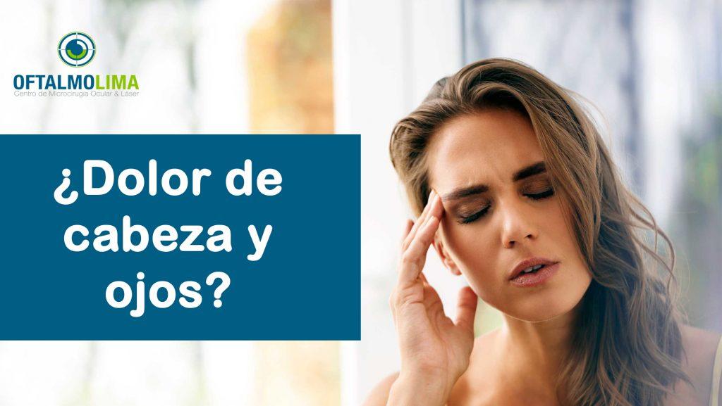 Tengo dolor de cabeza y ojos, ¿qué debo hacer?
