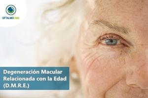 Degeneración Macular Relacionada con la Edad (D.M.R.E.)